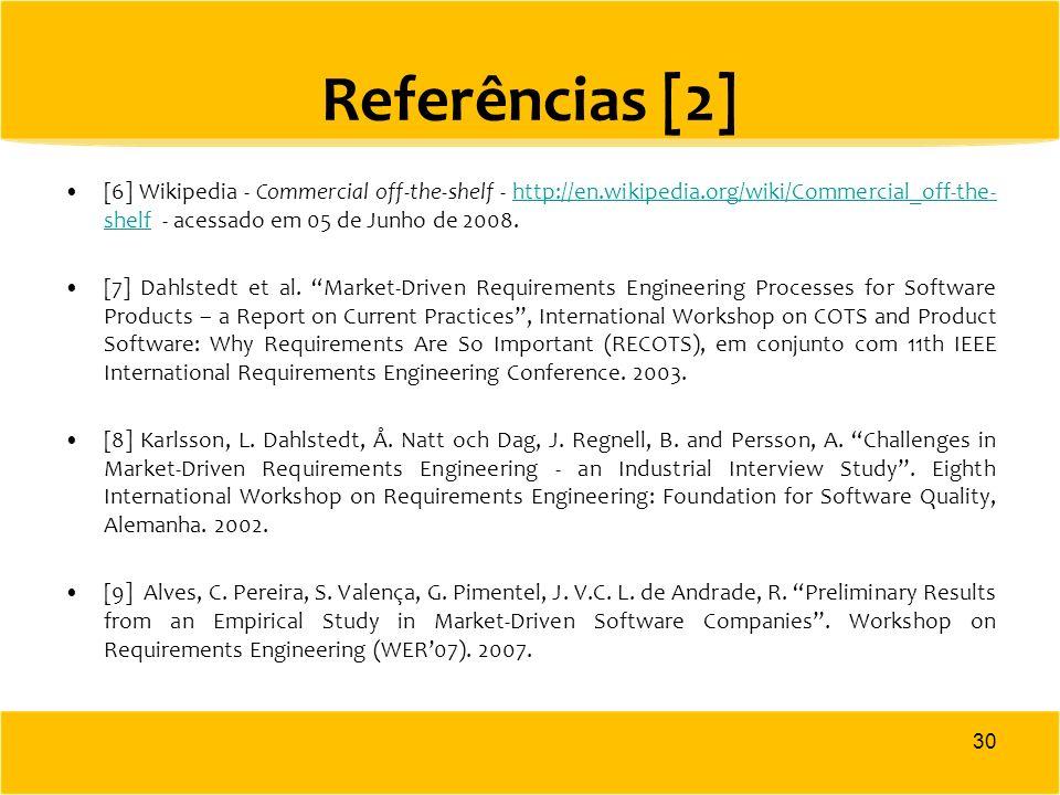 Referências [2] [6] Wikipedia - Commercial off-the-shelf - http://en.wikipedia.org/wiki/Commercial_off-the-shelf - acessado em 05 de Junho de 2008.